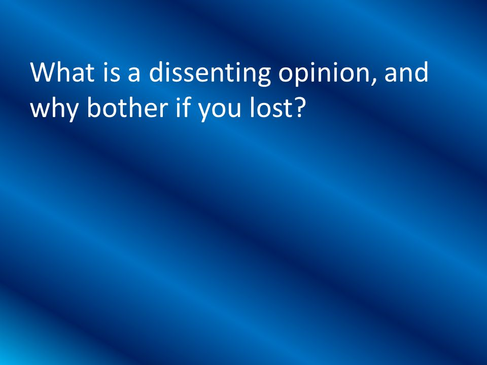 What is a dissenting opinion, and why bother if you lost?