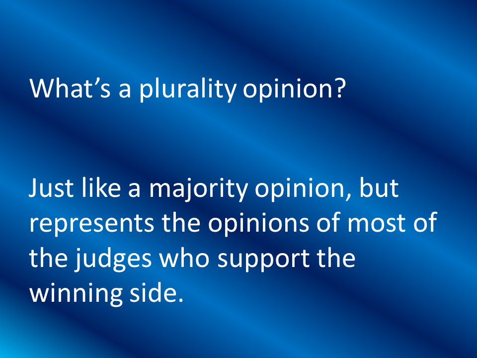 Just like a majority opinion, but represents the opinions of most of the judges who support the winning side.