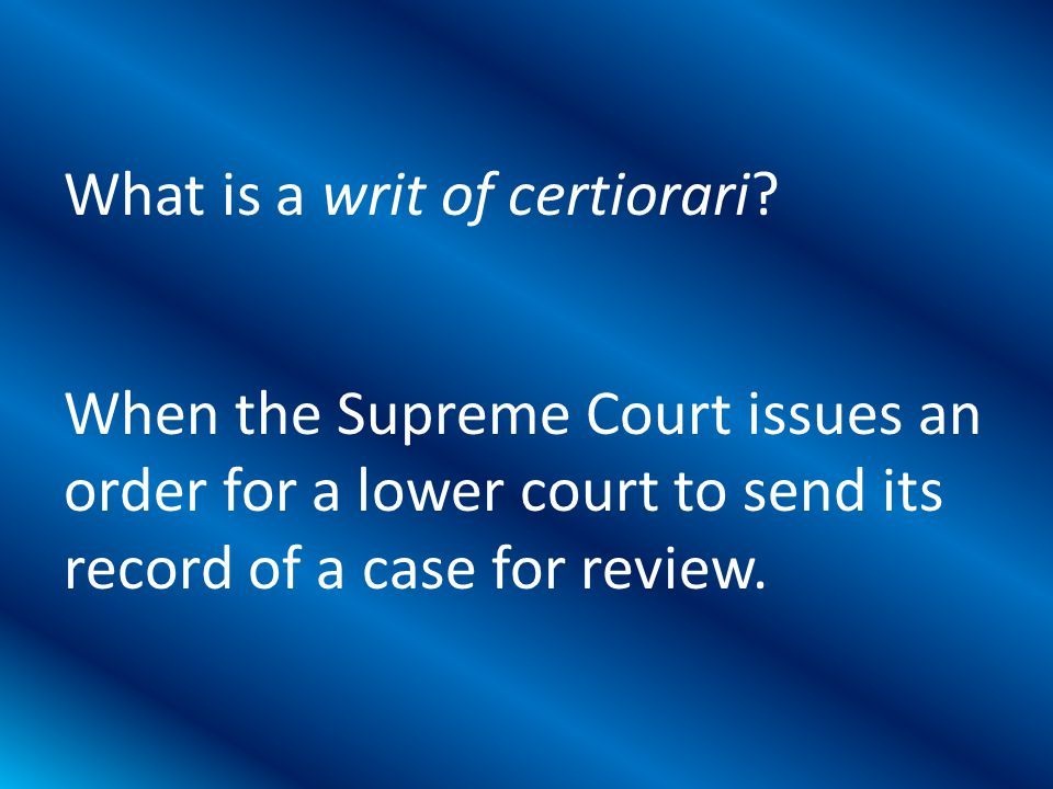 When the Supreme Court issues an order for a lower court to send its record of a case for review.