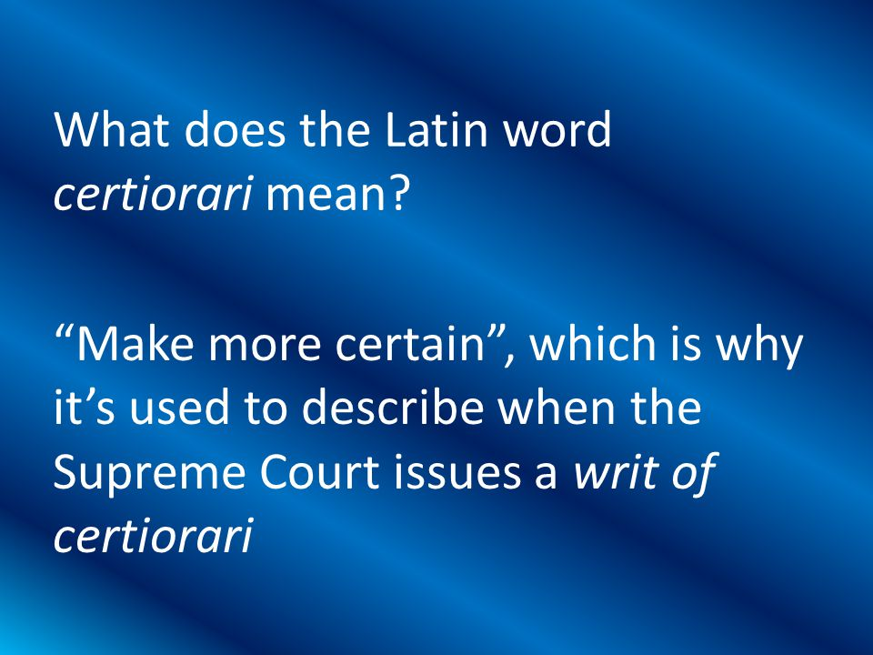 Make more certain , which is why it's used to describe when the Supreme Court issues a writ of certiorari