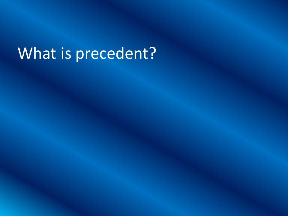 What is precedent?