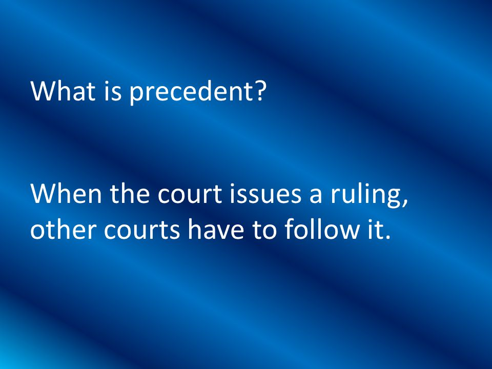 When the court issues a ruling, other courts have to follow it.