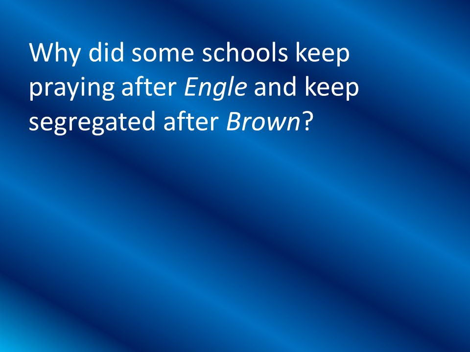 Why did some schools keep praying after Engle and keep segregated after Brown?