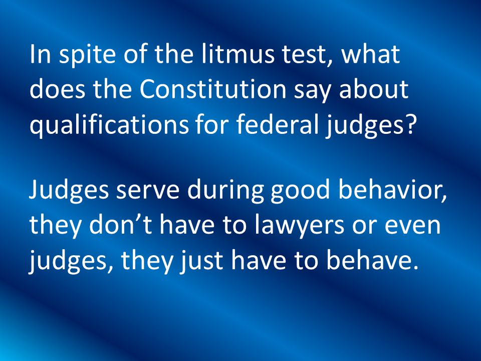 Judges serve during good behavior, they don't have to lawyers or even judges, they just have to behave.
