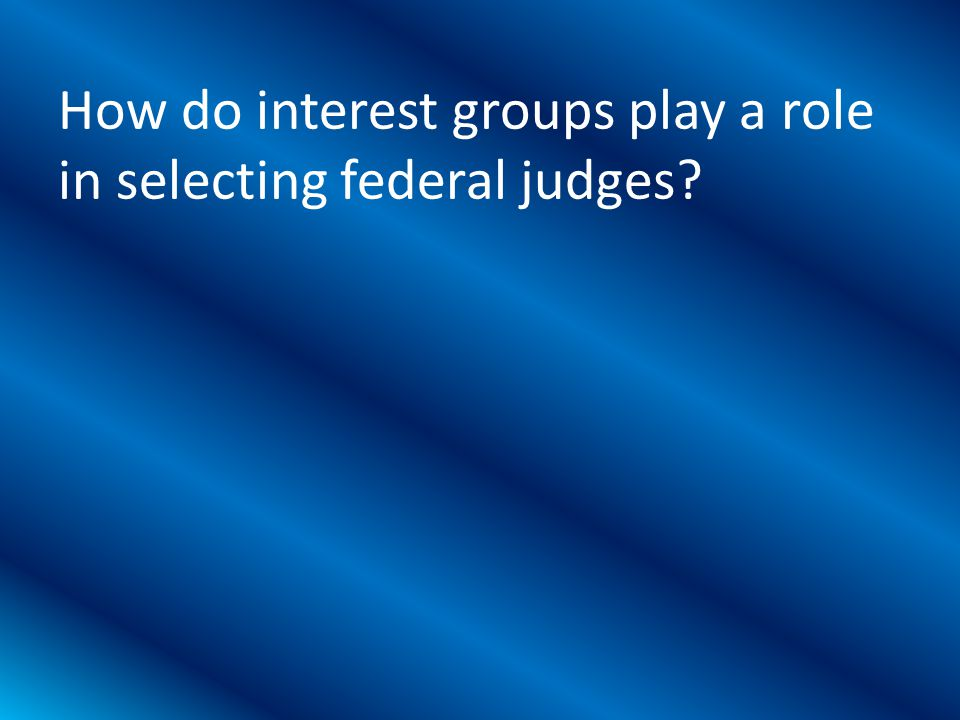 How do interest groups play a role in selecting federal judges?
