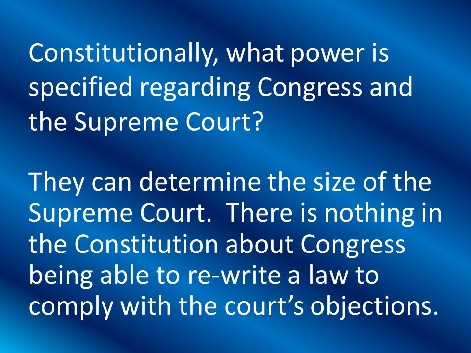 They can determine the size of the Supreme Court.
