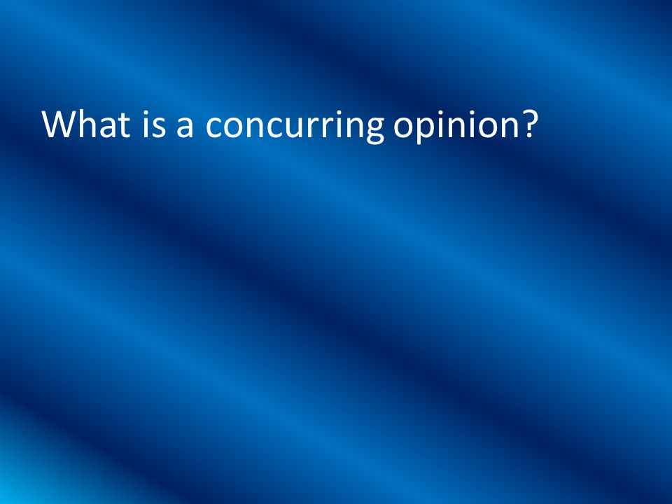 What is a concurring opinion?