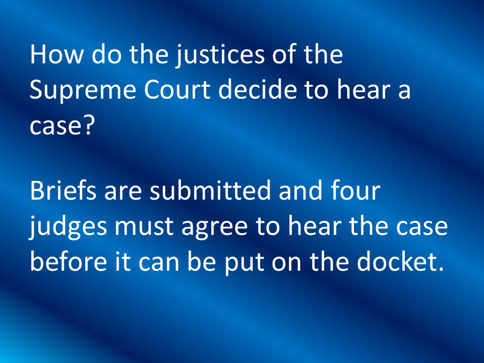 Briefs are submitted and four judges must agree to hear the case before it can be put on the docket.
