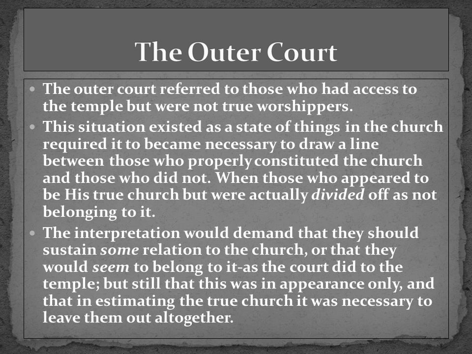 The outer court referred to those who had access to the temple but were not true worshippers.