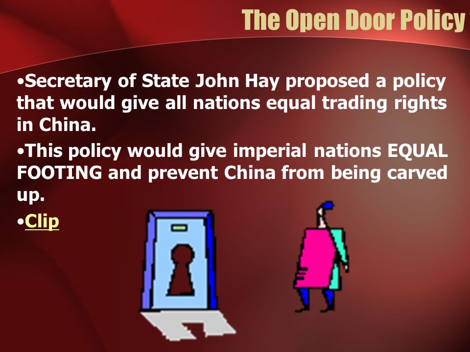 The Open Door Policy Secretary of State John Hay proposed a policy that would give all nations equal trading rights in China. This policy would give i
