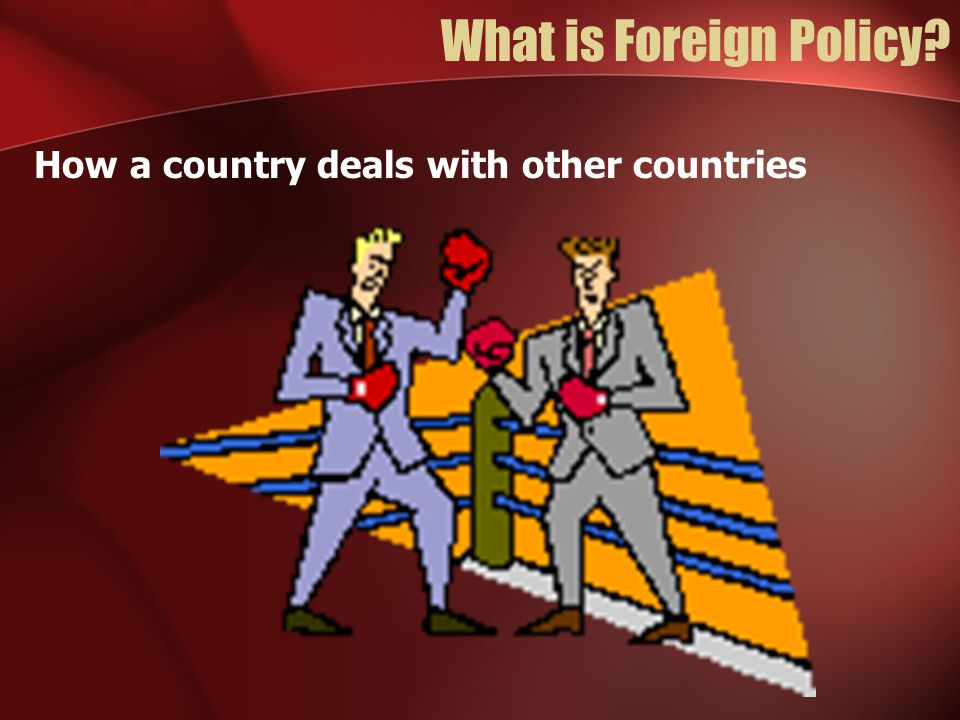 What is Foreign Policy? How a country deals with other countries