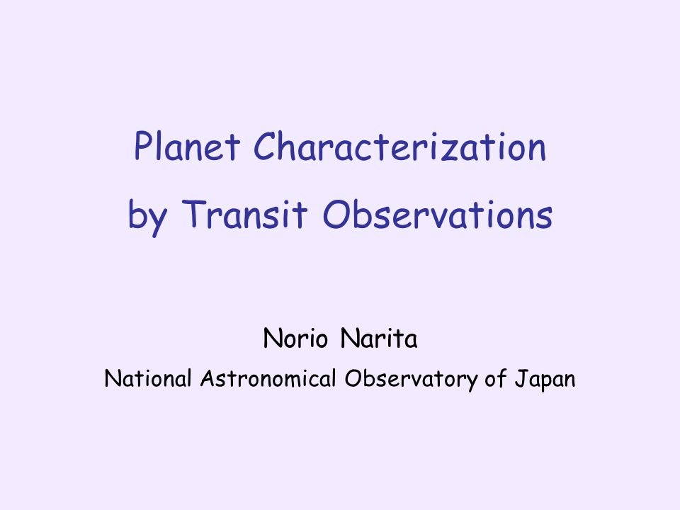 Planet Characterization by Transit Observations Norio Narita National Astronomical Observatory of Japan