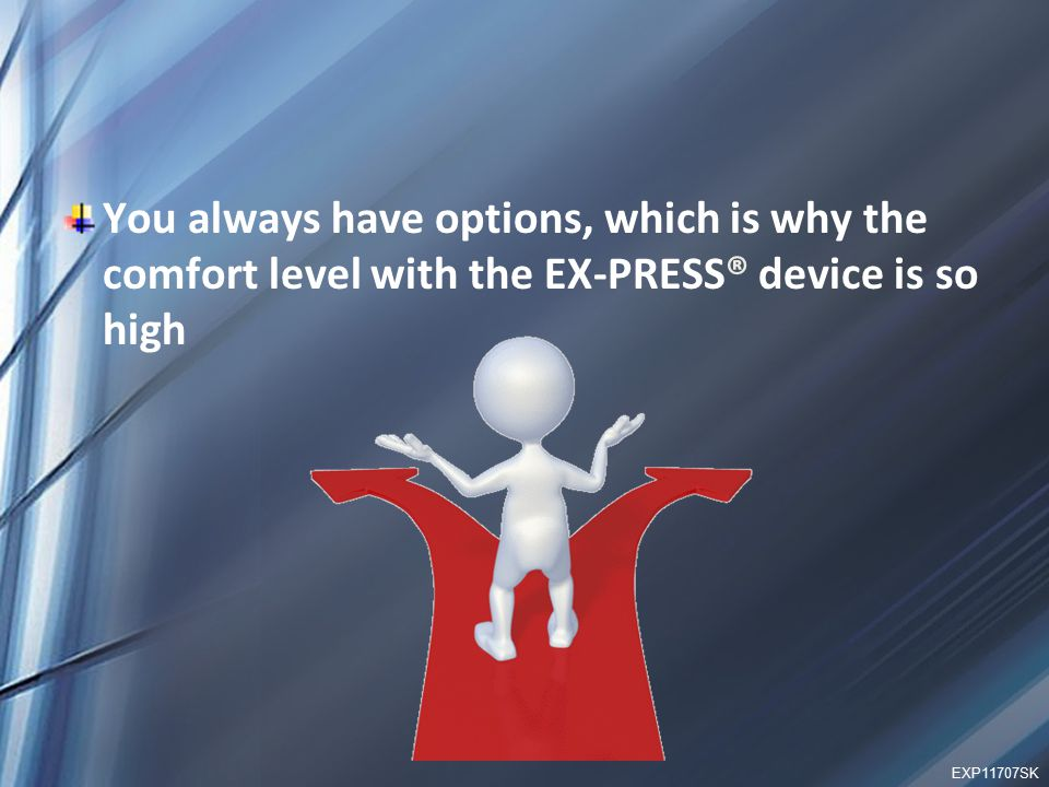 You always have options, which is why the comfort level with the EX-PRESS® device is so high EXP11707SK