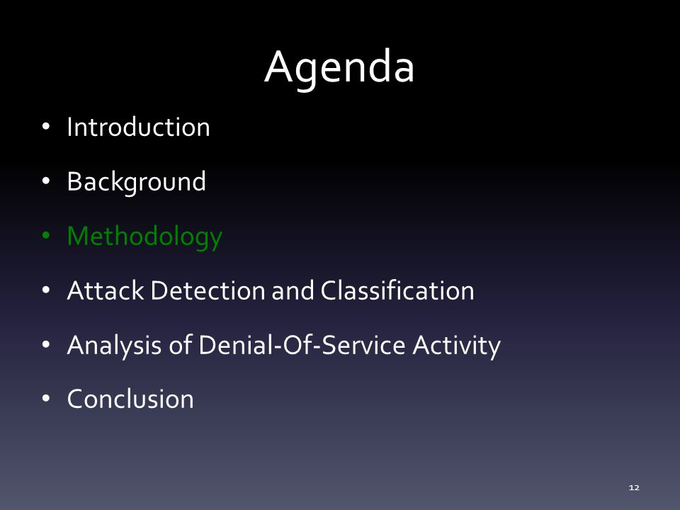 Agenda Introduction Background Methodology Attack Detection and Classification Analysis of Denial-Of-Service Activity Conclusion 12