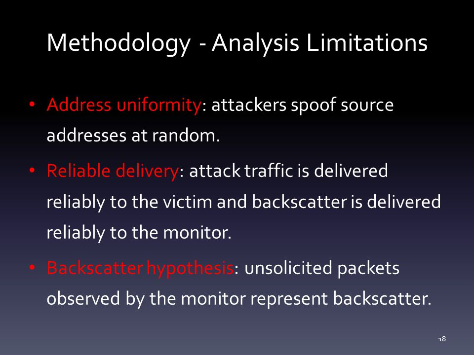 Methodology - Analysis Limitations Address uniformity: attackers spoof source addresses at random.