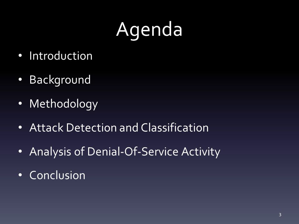 Agenda Introduction Background Methodology Attack Detection and Classification Analysis of Denial-Of-Service Activity Conclusion 3