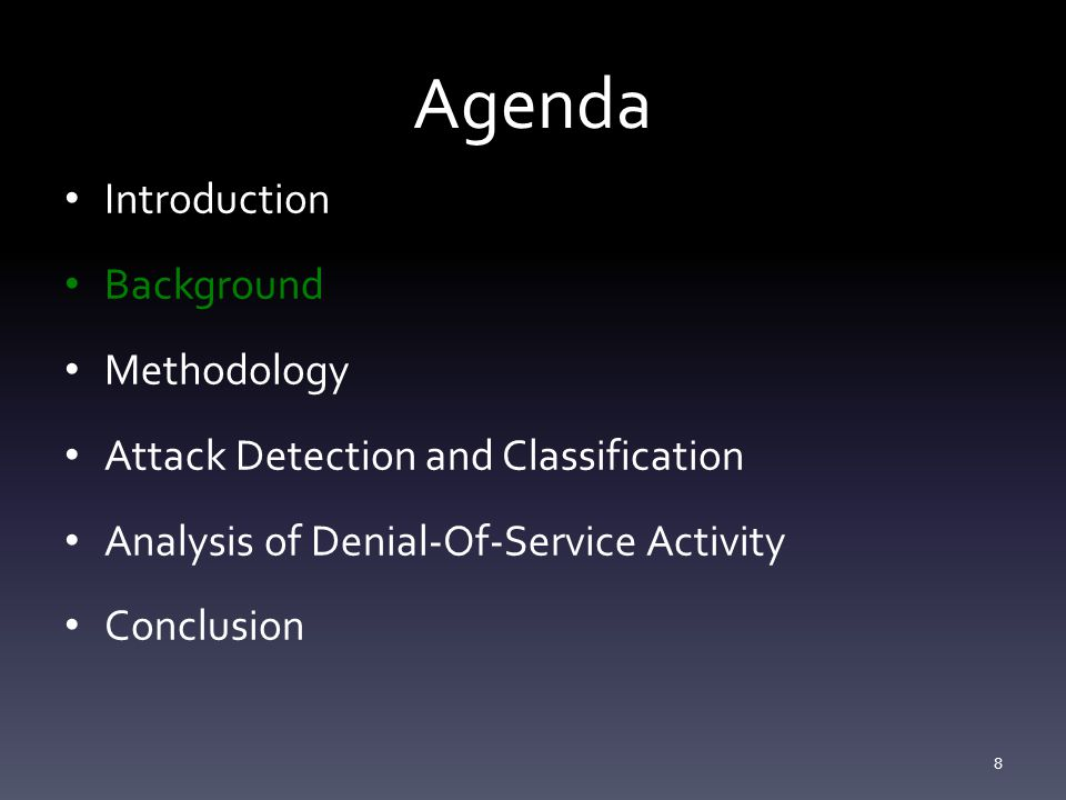 Agenda Introduction Background Methodology Attack Detection and Classification Analysis of Denial-Of-Service Activity Conclusion 8