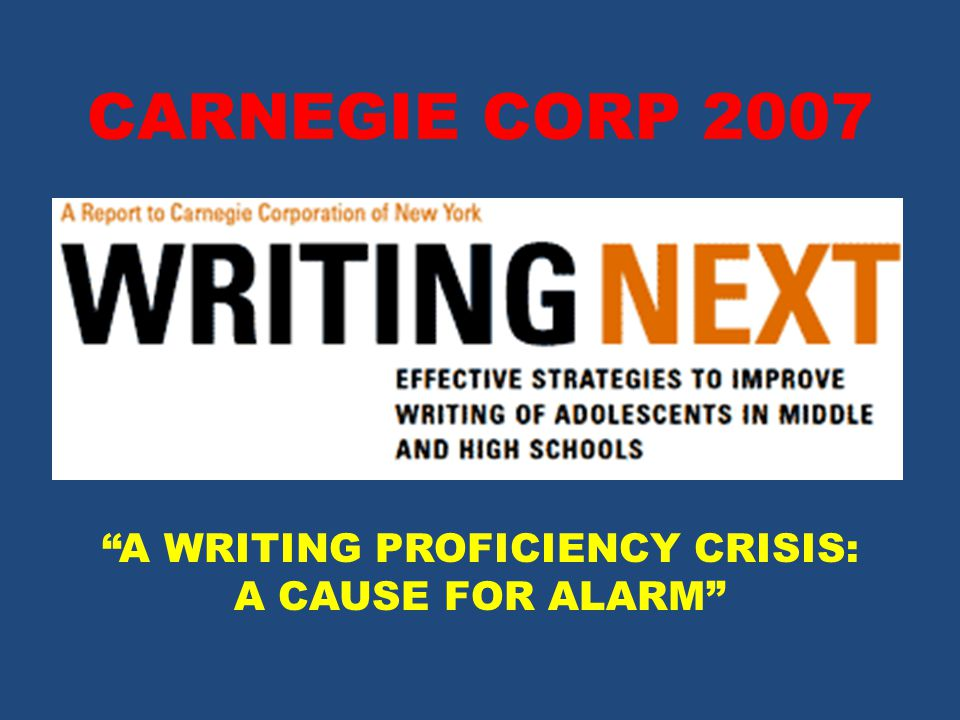 CARNEGIE CORP 2007 A WRITING PROFICIENCY CRISIS: A CAUSE FOR ALARM