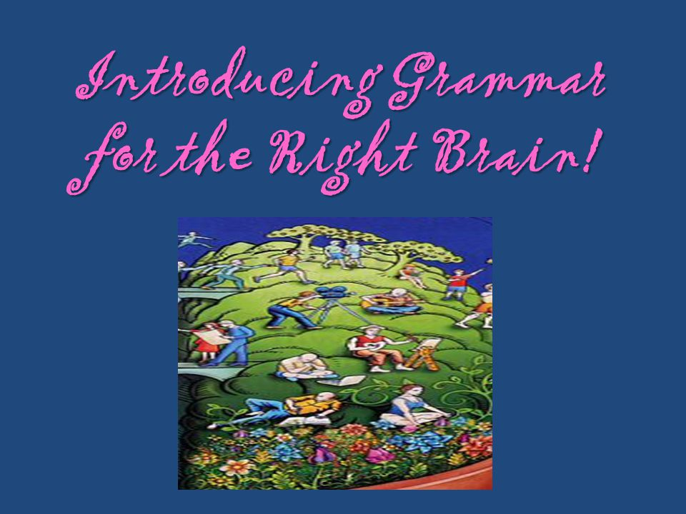 Introducing Grammar for the Right Brain!