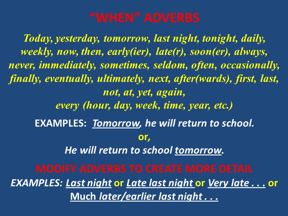 """""""WHEN"""" ADVERBS Today, yesterday, tomorrow, last night, tonight, daily, weekly, now, then, early(ier), late(r), soon(er), always, never, immediately, s"""
