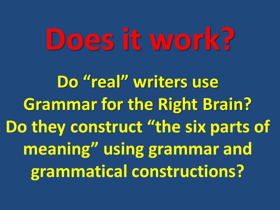 """Does it work? Do """"real"""" writers use Grammar for the Right Brain? Do they construct """"the six parts of meaning"""" using grammar and grammatical constructi"""