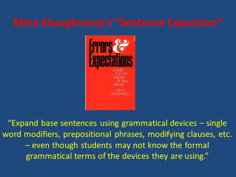 Expand base sentences using grammatical devices – single word modifiers, prepositional phrases, modifying clauses, etc.