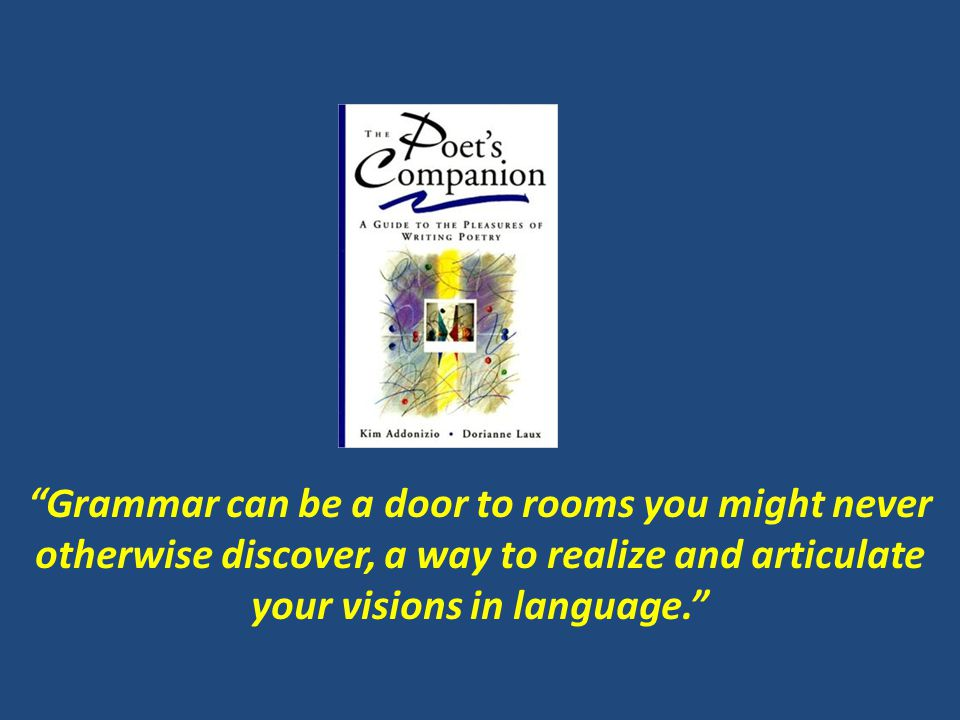 """""""Grammar can be a door to rooms you might never otherwise discover, a way to realize and articulate your visions in language."""""""