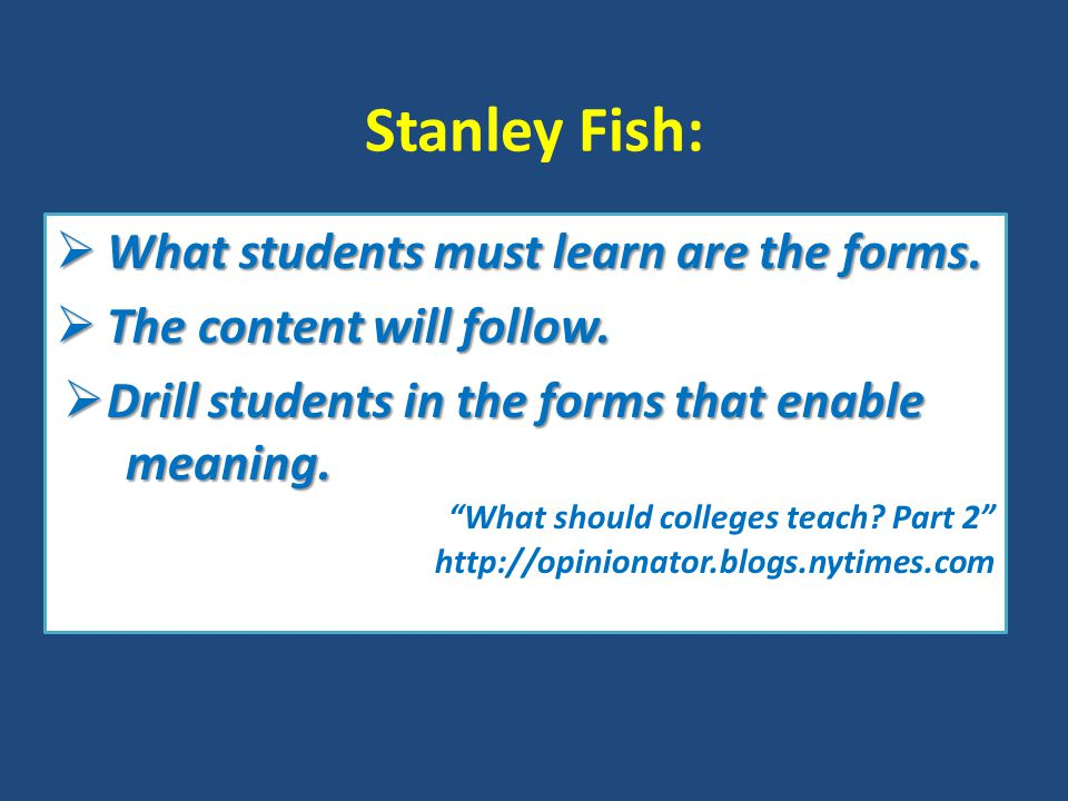 Stanley Fish:  What students must learn are the forms.