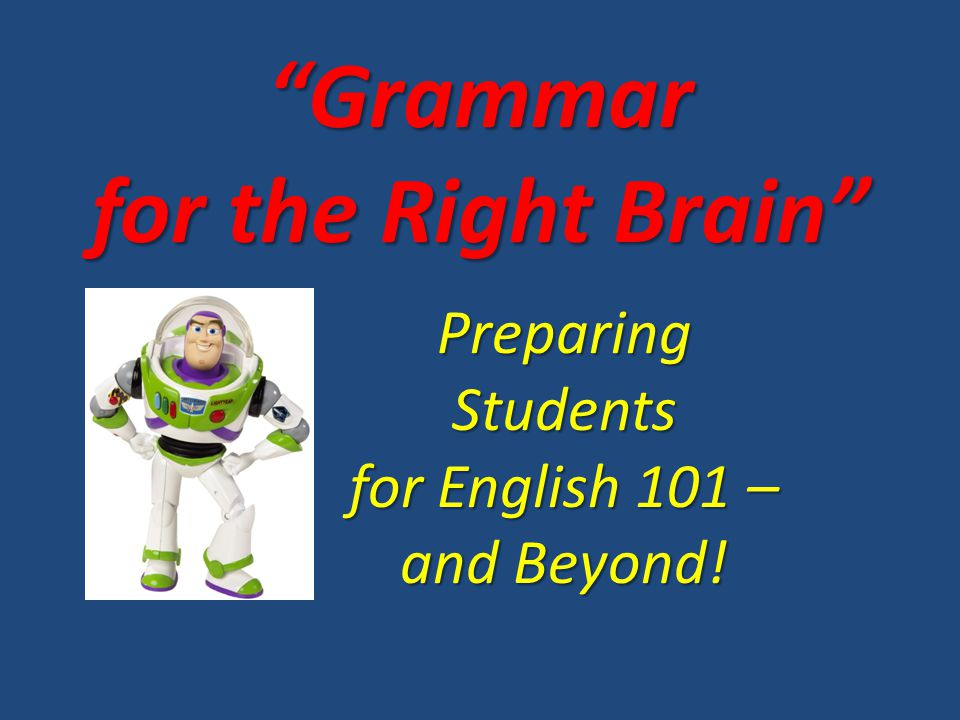 Grammar for the Right Brain Preparing Students for English 101 – and Beyond!