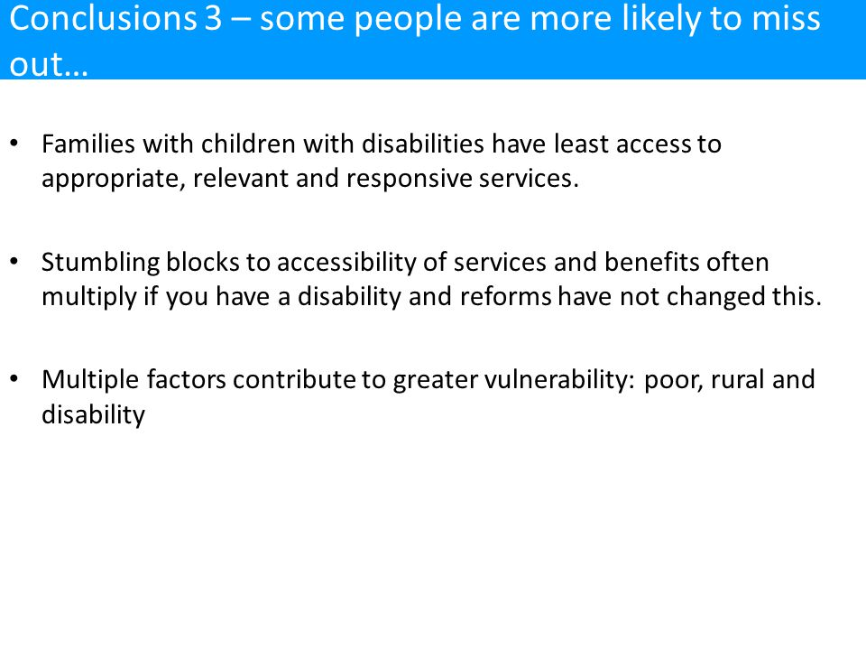 Families with children with disabilities have least access to appropriate, relevant and responsive services.