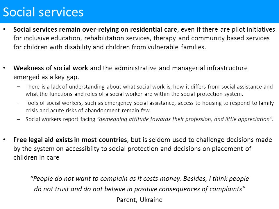 Social services remain over-relying on residential care, even if there are pilot initiatives for inclusive education, rehabilitation services, therapy and community based services for children with disability and children from vulnerable families.