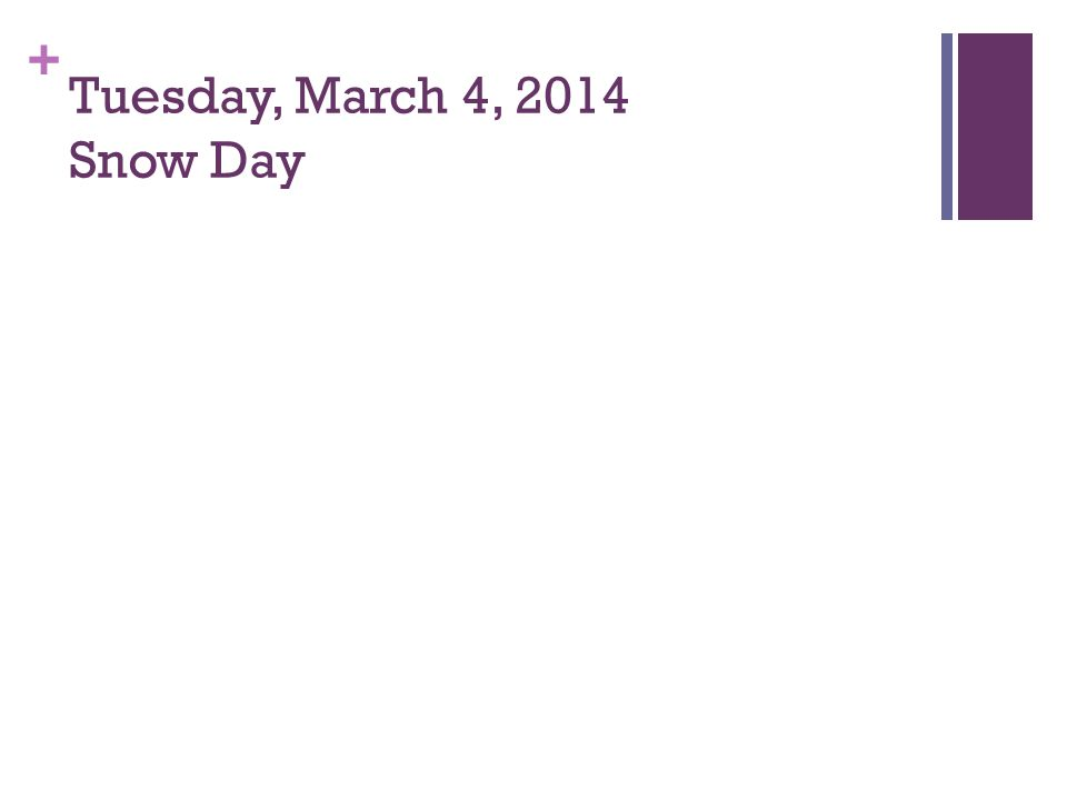 + Tuesday, March 4, 2014 Snow Day