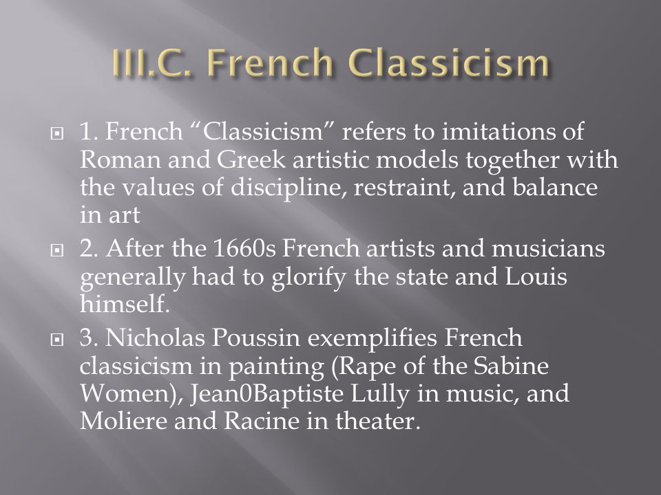 """ 1. French """"Classicism"""" refers to imitations of Roman and Greek artistic models together with the values of discipline, restraint, and balance in art"""