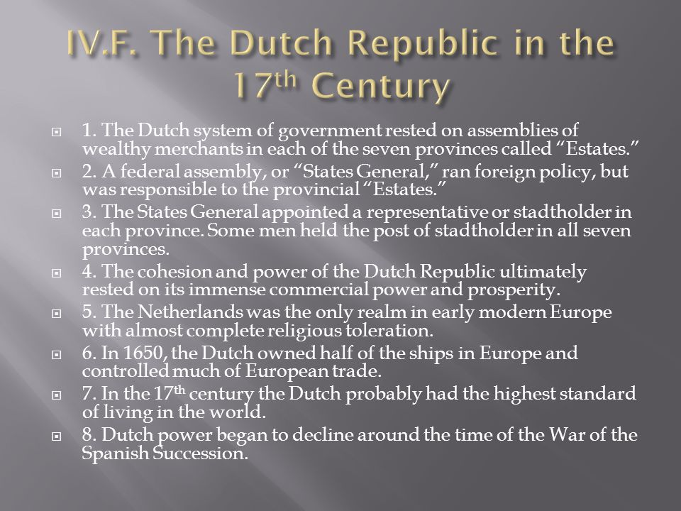 """ 1. The Dutch system of government rested on assemblies of wealthy merchants in each of the seven provinces called """"Estates.""""  2. A federal assembly"""