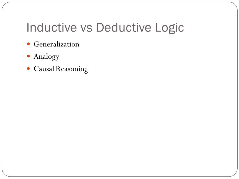 Inductive vs Deductive Logic Generalization Analogy Causal Reasoning