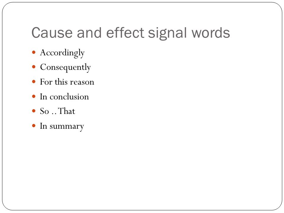 Cause and effect signal words Accordingly Consequently For this reason In conclusion So..