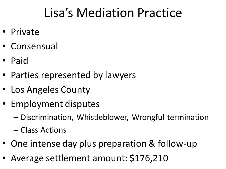 Lisa's Mediation Practice Private Consensual Paid Parties represented by lawyers Los Angeles County Employment disputes – Discrimination, Whistleblowe