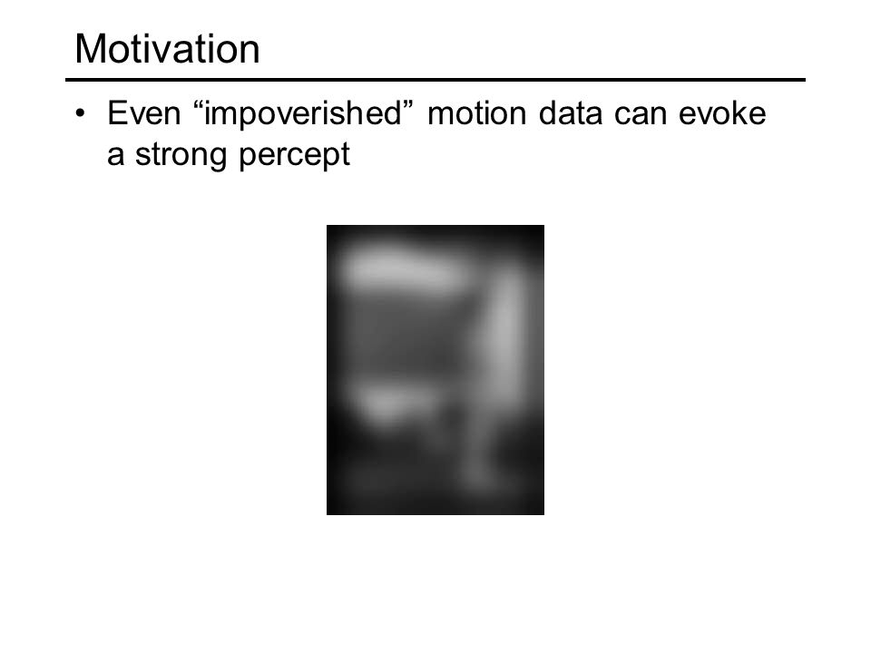 Motivation Even impoverished motion data can evoke a strong percept
