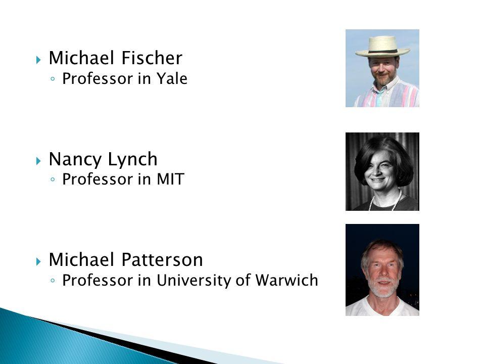  Michael Fischer ◦ Professor in Yale  Nancy Lynch ◦ Professor in MIT  Michael Patterson ◦ Professor in University of Warwich