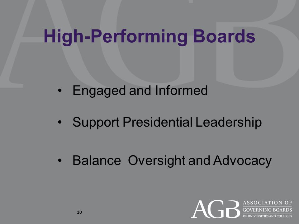10 High-Performing Boards Engaged and Informed Support Presidential Leadership Balance Oversight and Advocacy