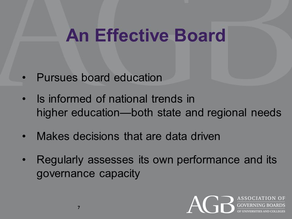 7 Pursues board education Is informed of national trends in higher education—both state and regional needs Makes decisions that are data driven Regula