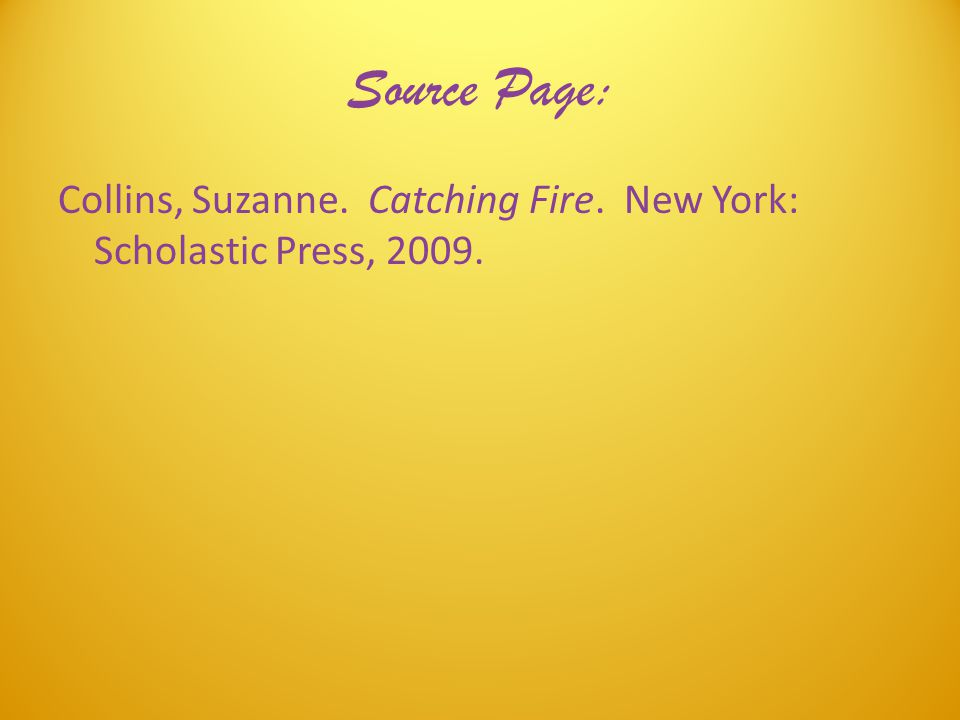Source Page: Collins, Suzanne. Catching Fire. New York: Scholastic Press, 2009.