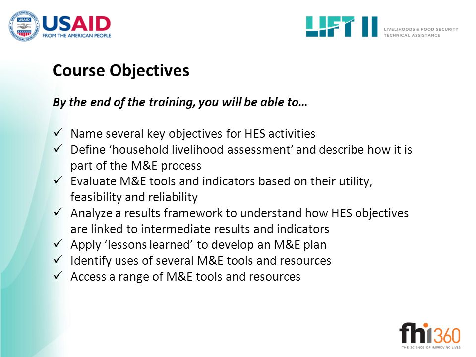 Course Objectives By the end of the training, you will be able to… Name several key objectives for HES activities Define 'household livelihood assessm