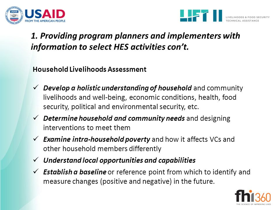 1. Providing program planners and implementers with information to select HES activities con't. Household Livelihoods Assessment Develop a holistic un