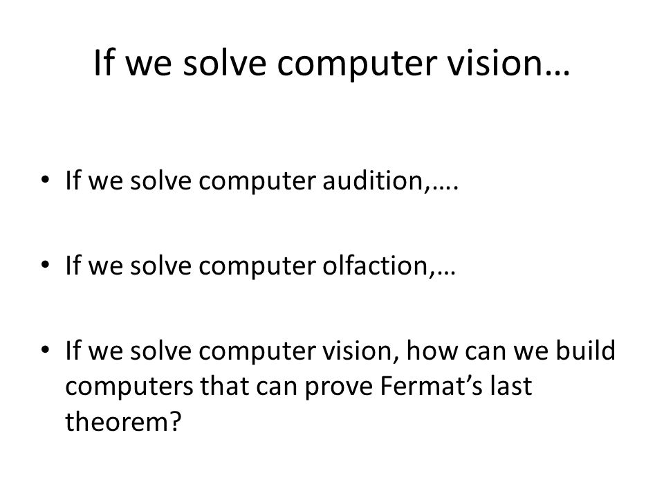 If we solve computer vision… If we solve computer audition,….