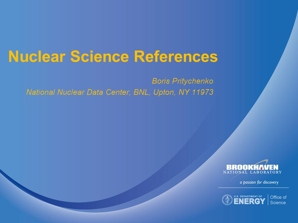 Nuclear Science References Boris Pritychenko National Nuclear Data Center, BNL, Upton, NY 11973