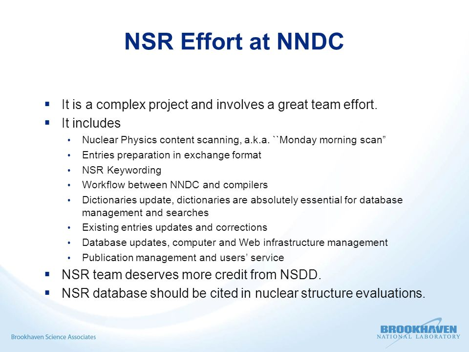 NSR Effort at NNDC  It is a complex project and involves a great team effort.