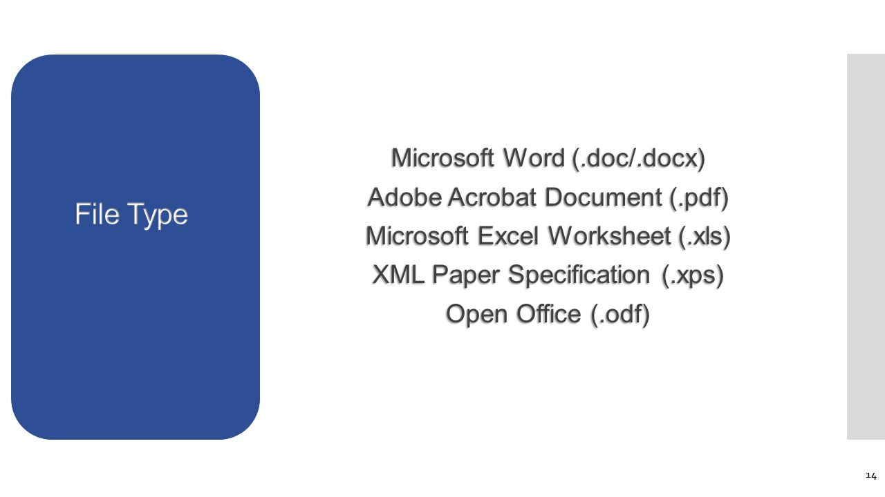 Microsoft Word (.doc/.docx) Adobe Acrobat Document (.pdf) Microsoft Excel Worksheet (.xls) XML Paper Specification (.xps) Open Office (.odf) 14