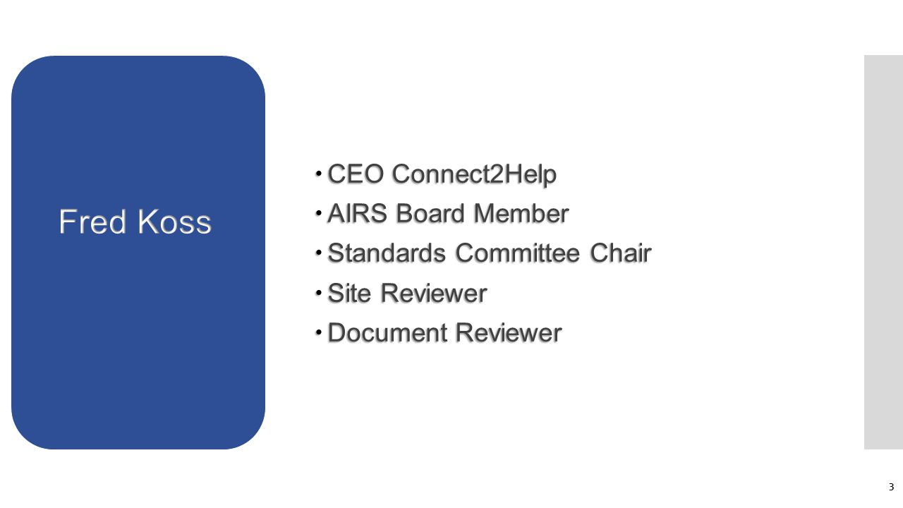  CEO Connect2Help  AIRS Board Member  Standards Committee Chair  Site Reviewer  Document Reviewer 3