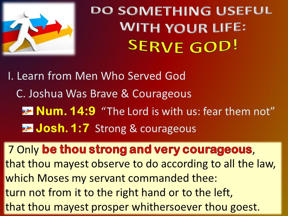 I. Learn from Men Who Served God C. Joshua Was Brave & Courageous Num.